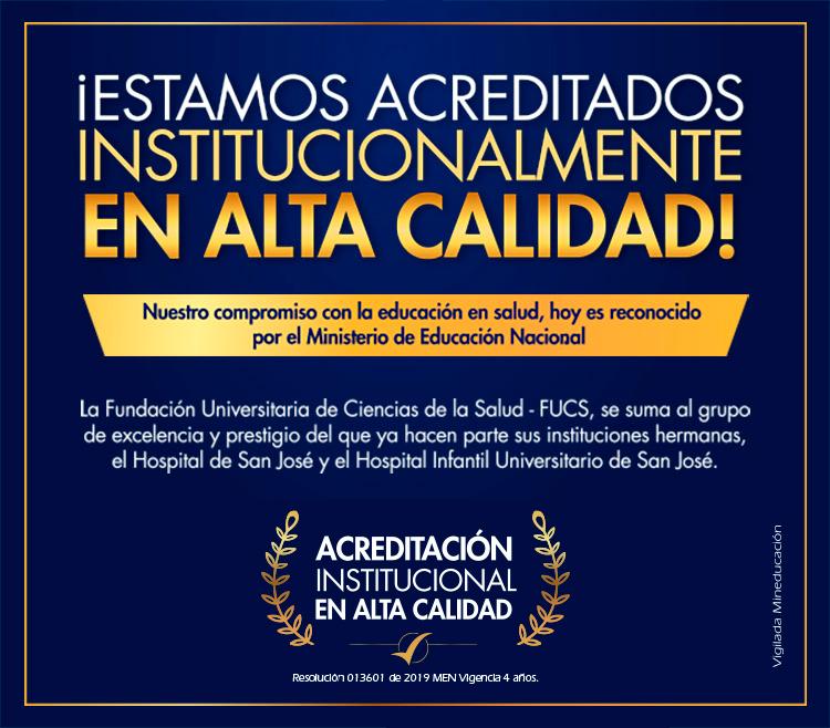 Estamos acreditados institucionalmente en alta calidad. Fundación Universitaria de Ciencias de la Salud FUCS